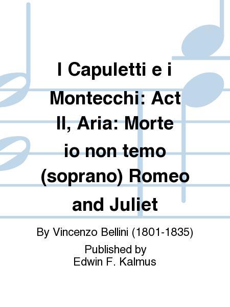 I Capuletti e i Montecchi: Act II, Aria: Morte io non temo (soprano) Romeo and Juliet