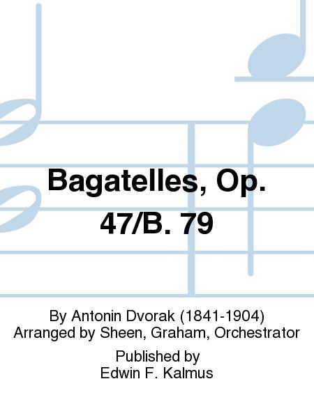 Bagatelles, Op. 47/B. 79