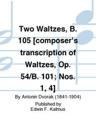 Two Waltzes, B. 105 [composer's transcription of Waltzes, Op. 54/B. 101; Nos. 1, 4]