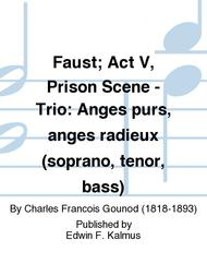 Faust; Act V, Prison Scene - Trio: Anges purs, anges radieux (soprano, tenor, bass)