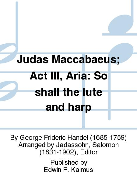 Judas Maccabaeus; Act III, Aria: So shall the lute and harp