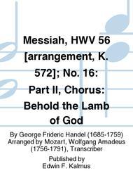 Messiah, HWV 56 [arrangement, K. 572]; No. 16: Part II, Chorus: Behold the Lamb of God