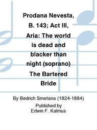 Prodana Nevesta, B. 143; Act III, Aria: The world is dead and blacker than night (soprano) The Bartered Bride