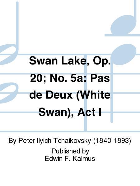 Swan Lake, Op. 20; No. 5a: Pas de Deux (White Swan), Act I