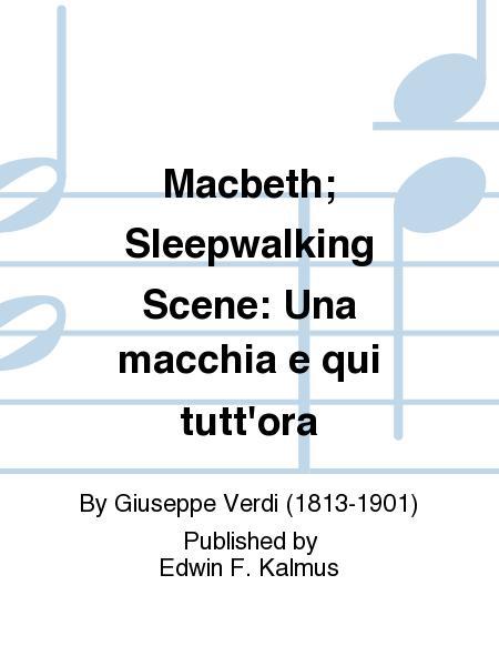 Macbeth; Sleepwalking Scene: Una macchia e qui tutt'ora