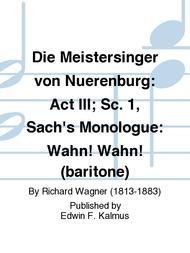Die Meistersinger von Nuerenburg: Act III; Sc. 1, Sach's Monologue: Wahn! Wahn! (baritone)