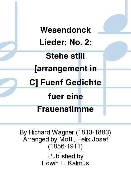 Wesendonck Lieder; No. 2: Stehe still [arrangement in C] Fuenf Gedichte fuer eine Frauenstimme