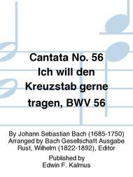Cantata No. 56 Ich will den Kreuzstab gerne tragen, BWV 56