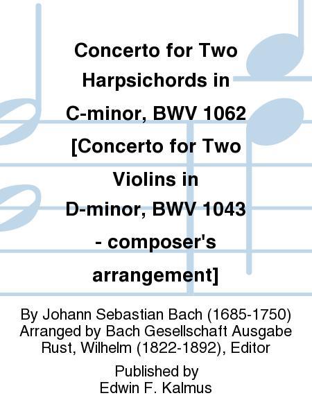 Concerto for Two Harpsichords in C-minor, BWV 1062 [Concerto for Two Violins in D-minor, BWV 1043 - composer's arrangement]