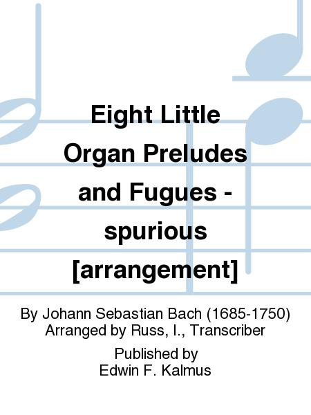 Eight Little Organ Preludes and Fugues - spurious [arrangement]