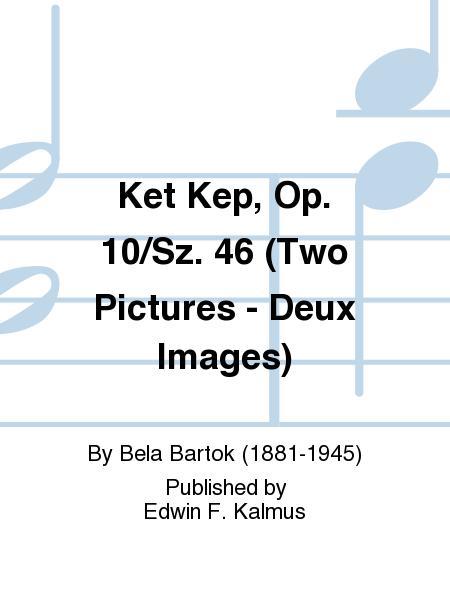 Ket Kep, Op. 10/Sz. 46 (Two Pictures - Deux Images)