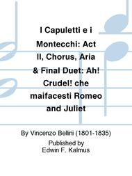 I Capuletti e i Montecchi: Act II, Chorus, Aria & Final Duet: Ah! Crudel! che maifacesti Romeo and Juliet