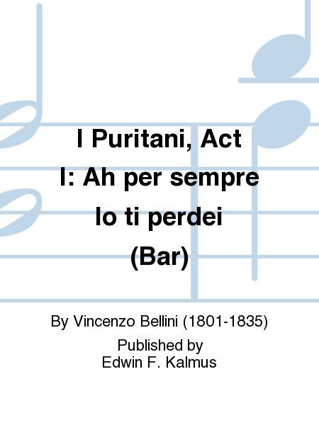 I Puritani, Act I: Ah per sempre lo ti perdei (Bar)