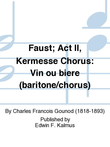 Faust; Act II, Kermesse Chorus: Vin ou biere (baritone/chorus)