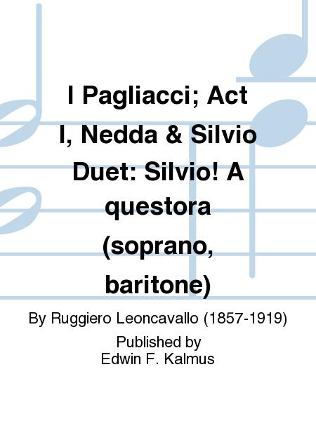 I Pagliacci; Act I, Nedda & Silvio Duet: Silvio! A questora (soprano, baritone)