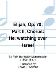 Elijah, Op. 70; Part II, Chorus: He, watching over Israel