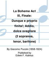 La Boheme Act III, Finale: Dunque e proprio finita!; Addio, dolce svegliare (2 sopranos, tenor, baritone)