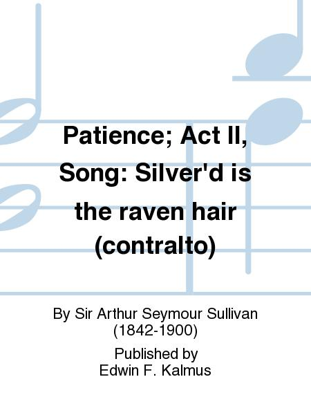 Patience; Act II, Song: Silver'd is the raven hair (contralto)