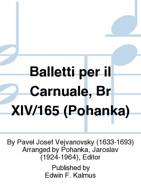 Balletti per il Carnuale, Br XIV/165 (Pohanka)