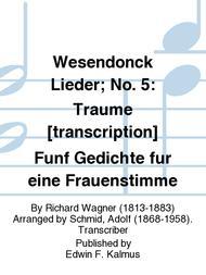 Wesendonck Lieder; No. 5: Traume [transcription] Funf Gedichte fur eine Frauenstimme