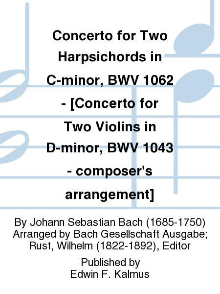 Concerto for Two Harpsichords in C-minor, BWV 1062 - [Concerto for Two Violins in D-minor, BWV 1043 - composer's arrangement]