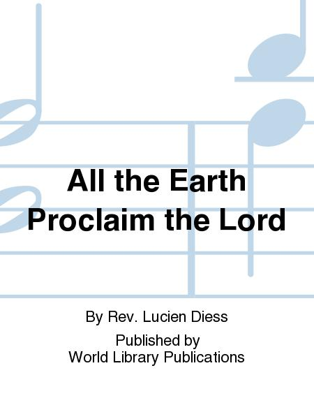 All The Earth Proclaim The Lord Sheet Music By Rev Lucien Diess
