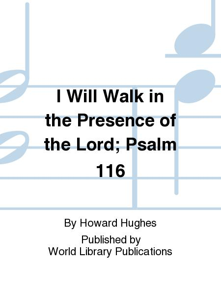 I Will Walk in the Presence of the Lord; Psalm 116