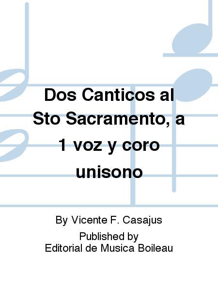 Dos Canticos al Sto Sacramento, a 1 voz y coro unisono