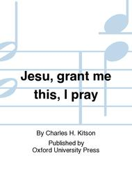 jesu grant me this i pray for satb and organ
