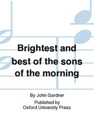 Brightest and best of the sons of the morning