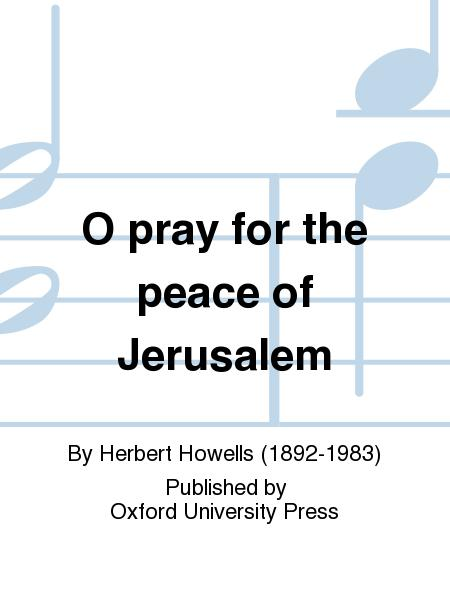 O pray for the peace of Jerusalem