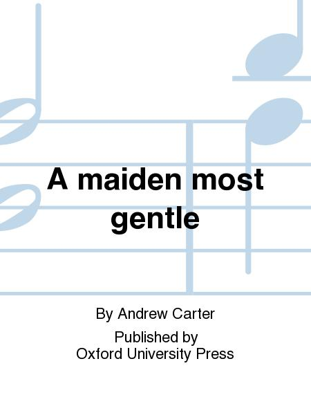 A maiden most gentle