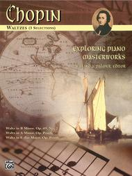 Frederic Chopin : Exploring Piano Masterworks: Waltzes (5 Selections)