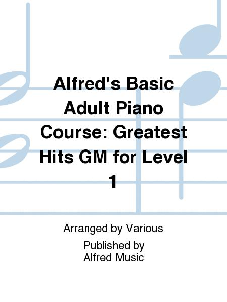 Alfred's Basic Adult Piano Course: Greatest Hits GM for Level 1