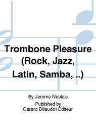 Trombone Pleasure (Rock, Jazz, Latin, Samba, ..)