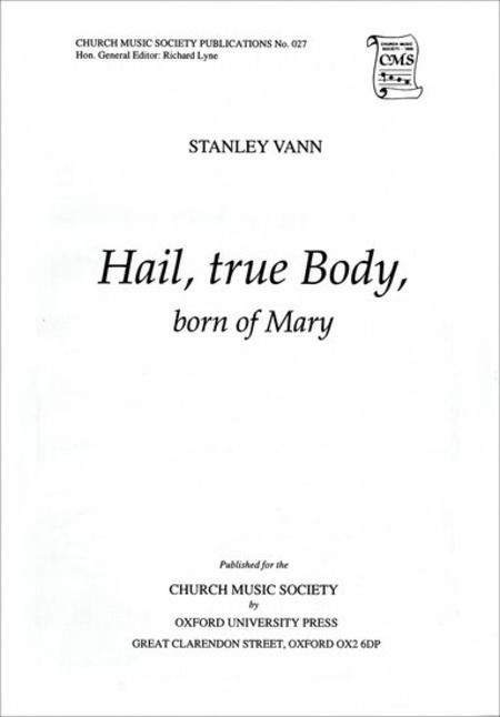 Hail, true Body, born of Mary