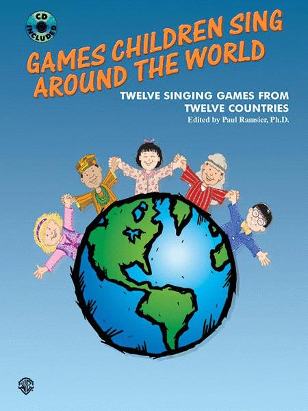 Games Children Sing Around the World (Twelve Singing Games from Twelve Countries)