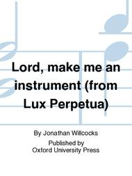 Lord, make me an instrument (from Lux Perpetua)