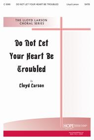 Do Not Let Your Heart Be Troubled
