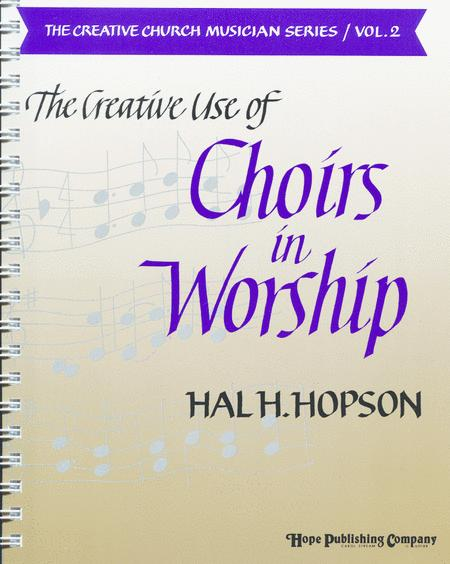 Creative Use of Choirs in Worship, The (Vol. 2)