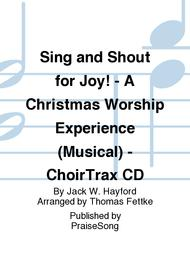 Sing and Shout for Joy! - A Christmas Worship Experience (Musical) - ChoirTrax CD
