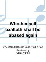 Who himself exalteth shall be abased again (Wer sich selbst erhohet, der soll erniedriget werden)