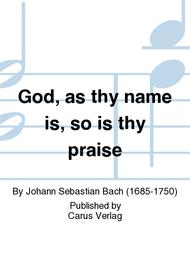 God, as thy name is, so is thy praise (Gott, wie dein Name, so ist auch dein Ruhm)