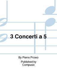 3 Concerti a 5