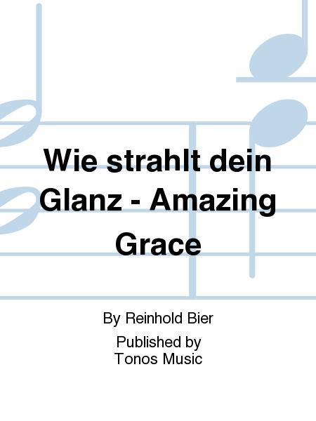 Wie strahlt dein Glanz - Amazing Grace