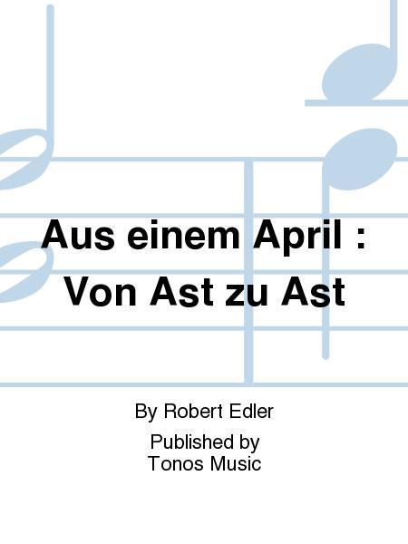Aus einem April : Von Ast zu Ast
