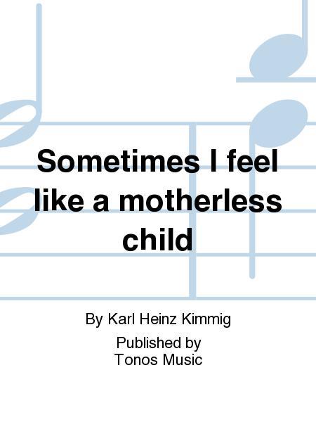 Sometimes I feel like a motherless child