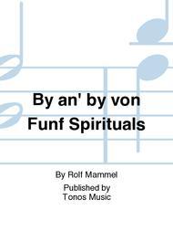 By an' by von Funf Spirituals