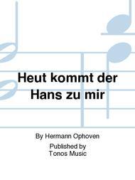 Heut kommt der Hans zu mir