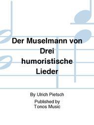 Der Muselmann von Drei humoristische Lieder